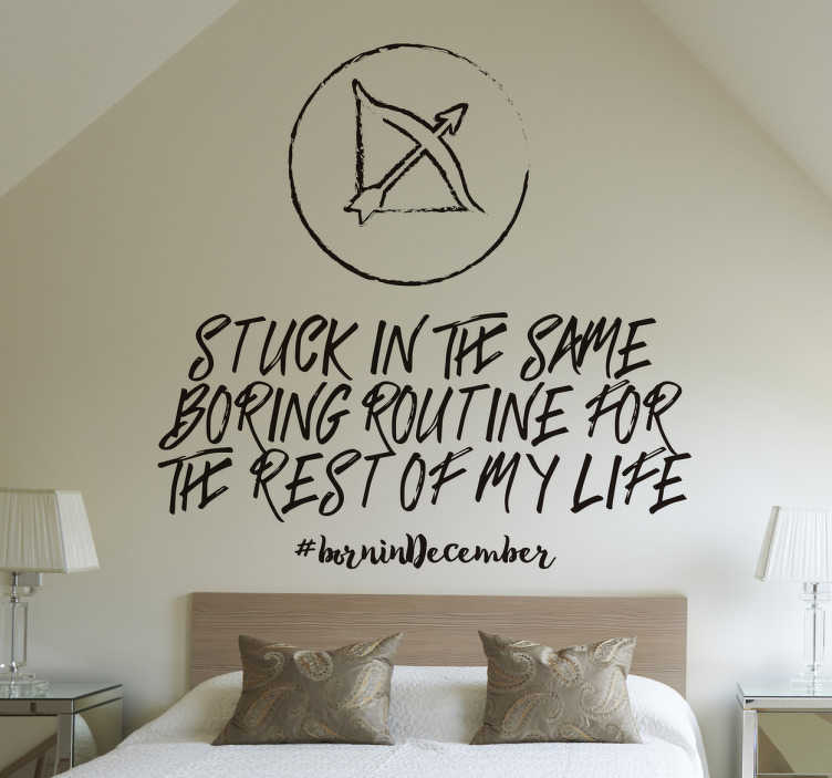 TenStickers. Sagittarius Quote Wall Sticker. This original text decorative wall sticker is perfectly relocatable for all those out there who are born in the month of December!