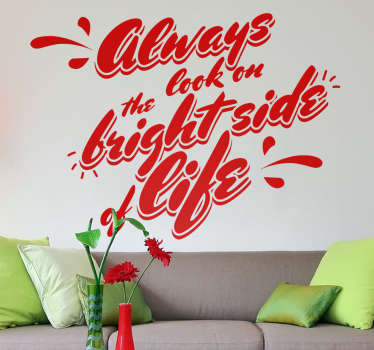 Muursticker bedrukt met de tekst ¨always look on the bright side of life¨, een leuke wanddecoratie uit de film Life of Brian.