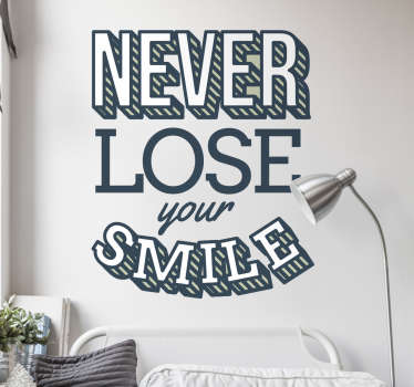 "Motivational Wall Sticker. The wall sticker consists of the text ""never lose your smile!"""