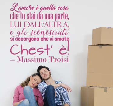 Adesivo murale con una delle romantiche citazioni più belle di sempre, dall'animo puro e unico di Massimo Troisi.