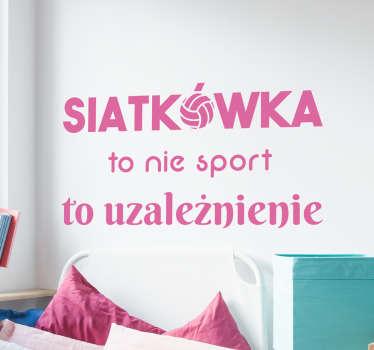 Naklejka dekoracyjna prezentująca tekst ' Siatkówka to nie sport to uzależnienie'.