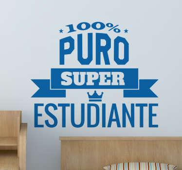 """Vinilos murales originales ideales para la decoración de estancias juveniles o infantiles con el texto """"100% puro super estudiante""""."""