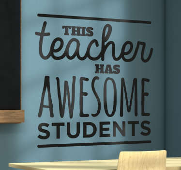 "The text of the sticker reads ""This teacher has awesome students!"" This sticker is available in a variety of sizes and colours."