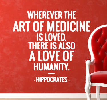 Muursticker bedrukt met een beroemde quote van Hippocrates ¨Wherever the art of medicine is loved, there is also a love of humanity¨.