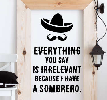 "The text sticker consists of the message ""Everything you say is irrelevant because I have a sombrero"""