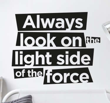 Frase adesiva che fonde la leggenda dei Monty Python con la mitica saga di Star Wars. Always look on the light side of the force.