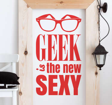 "The sticker consists of the message ""Geek is the new sexy"" with a pair of glasses above the text. Decorate your home, office or business"