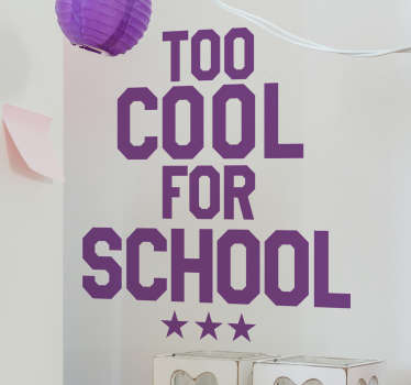 Text wall sticker printed with the message too cool for school with three stars below, a funny text sticker.
