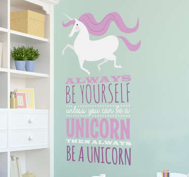 Muursticker bedrukt met een majestueuze eenhoorn en de tekst ¨Always be yourself unless you can be a unicorn then always be a unicorn¨.