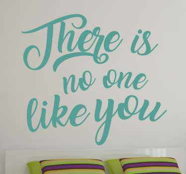 "Text wall sticker. This wall sticker consists of the message ""There is no one like you"" written in an elegant font."