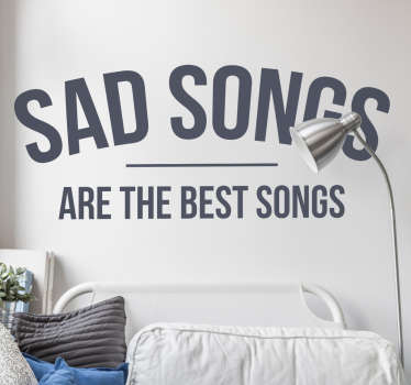 Wall Sticker printed with the message Sad Songs Are The Best Songs. A removable wall sticker, ideal for the bedroom, living room or school.
