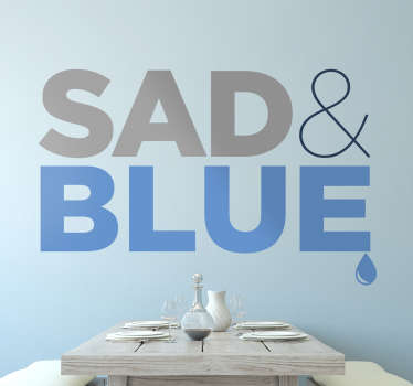 Wall Sticker with the message Sad & Blue. This wall decoration can be applied to any flat surface in your home, office or business.