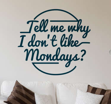 Adesivo murale con scritta in inglese Tell me why i don't like Mondays? dalla celebre hit dei Boomtown Rats.