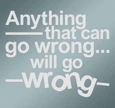 Wall Sticker printed with Murphy's Law; Anything that can go wrong will go wrong ... therefore be prepared for anything