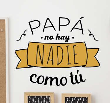 """Adhesivo con el texto """"Papá, no hay nadie como tú""""."""