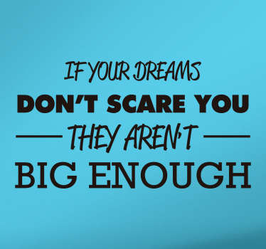 "Motivational quote sticker. ""If your dreams don't scare you, they aren't big enough!"""
