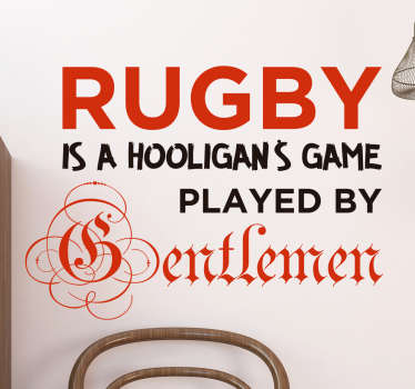 "Rugby Wall Sticker. The text sticker consists of the message ""Rugby is a hooligans game played by gentlemen!"""