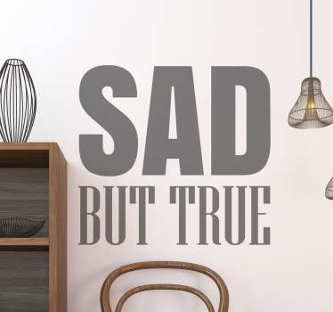 Adesivo decorativo Sad but true