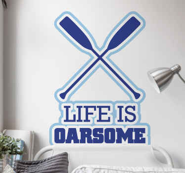 Wall Sticker with the text Life is oarsome, a clever play on the words. The design consists of two oars are crossed above the text