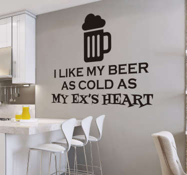 "The text consists of ""I like my beer as cold as my ex's heart"" with an image of an ice cold beer above."