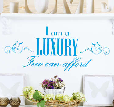 "Let your partner know how lucky they are with this funny wall sticker. The wall decoration consists of the message ""I am a luxury, Few can afford!"""