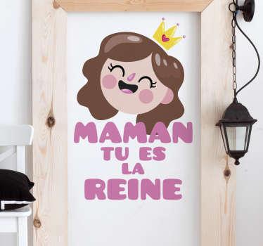 """Montrez votre amour pour votre mère pour la fête des mères ou autre avec ce sticker d'une petite fille et de la phrase """"maman tu es la reine."""""""