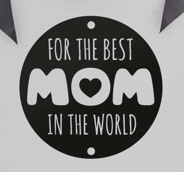 Sticker met de tekst for the best mom in the world, met in de O een hartje, een mooie wanddecoratie voor Moederdag.