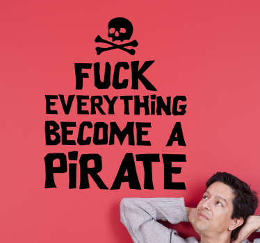 "Funny Wall Sticker. The message is ""Fuck everything and become a pirate""  Decorate your home or office with this funny wall sticker."