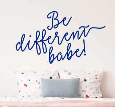 "Motivational wall sticker. The removable sticker consists of the message ""Be different babe"" written in a squiggly font"