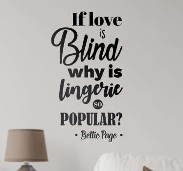 "Dieses Wandtattoo mit dem Zitat von Bettie Page sagt ""If love is blind why is lingerie so popular?""."