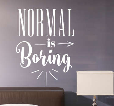 Naklejka ścienna Normal is boring