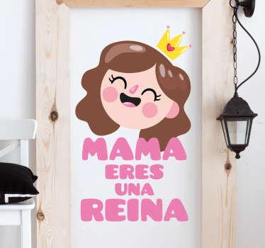 """Vinilo dibujo con una simpática ilustración y el texto """"Mamá eres una reina""""."""