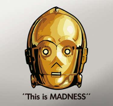 Sticker met een bekend karkater uit Star Wars: C3PO, met een van zijn bekende uitspraken: This is madness.