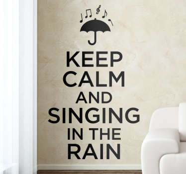 A movie quote wall sticker to decorate any space in the home It is featured with the text '' keep calm and singing in the rain.