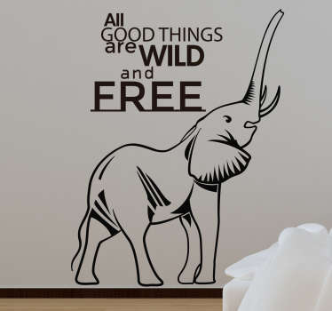 "Adesivo decorativo con la bellissima illustrazione di un elefante e la scritta ""All good things are wild and free""."