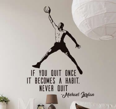 """Vinilo pared con representación de este mítico jugador realizando su salto característico y el texto """"If you quit once it becomes a habit. Never quit"""""""