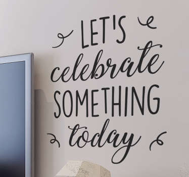 "Vinilo pared con el texto ""Let's celebrate something today"" o ""vamos a celebrar algo hoy""."