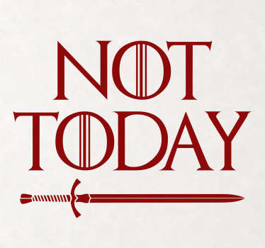 Game of throne tv series quote wall decal featured with the text '' not today''. It is available in different colours and size options.