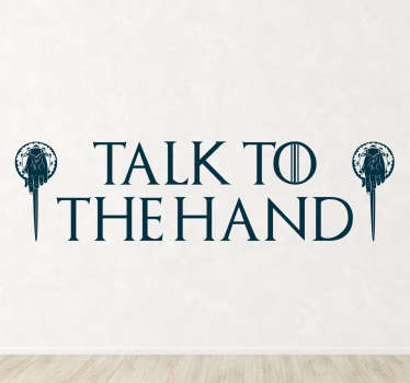 "Vinil de programas de TV para personalizar a tua casa com a frase ""Talk to the Hand"" da grande série britânica ""Game Of Thrones""!"