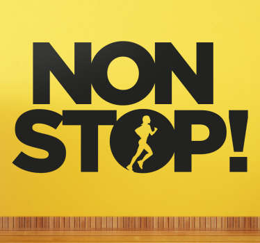A motivational sport wall sticker designed with '' Non stop'' text . It is customisable in different colour and size options .