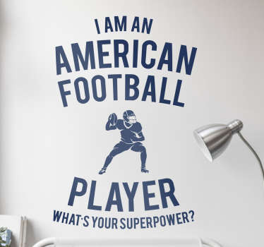 This wall sticker is perfect for anybody who is fan of the quote ´I am a american football player what´s your superpower?´.