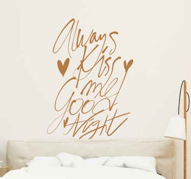 "This decorative wall vinyl is perfect for all the true romantics out there, featuring the text ""always kiss me goodnight""."