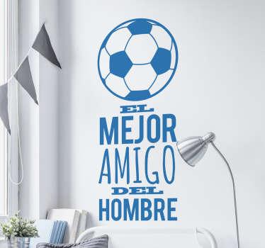 Vinilos de fútbol, para un público aficionado al deporte rey con un original texto que indica que la pelota de fútbol es el mejor amigo del hombre.
