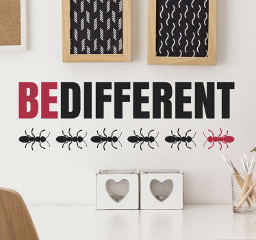"Inspirational wall sticker that reads ""BE DIFFERENT"".  The sticker includes multiple black ants with a red ant that stands out from the crowd, symbolising that it is always more fun to be different!"