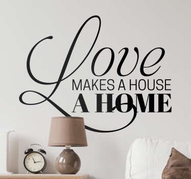 If you believe that love is the difference between a house and a home, then this decorative wall sticker is the perfect addition