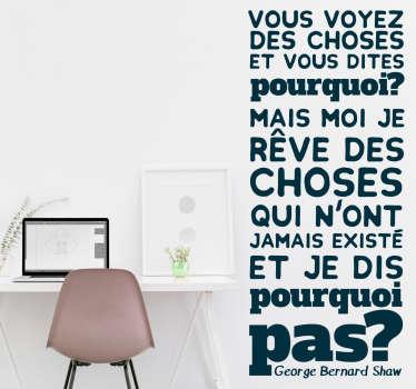 Sticker d'une citation du célèbre dramaturge Irlandais George Bernard Shaw. Parfait pour décorer votre maison, chambre si vous êtes un rêveur.