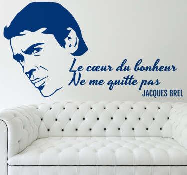 Fans de Jacques Brel et de sa célèbre chanson «Ne me quitte pas»? Vous allez adorer ce sticker de la tete du chanteur avec la parole de sa musique.