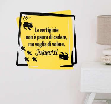 Adesivo la vertigine Jovanotti, ottimo per decorare i vari ambienti della casa con una delle frasi di uno dei cantanti italiani più conosciuti.