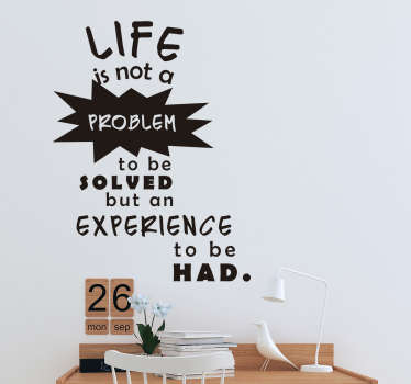 "Motivational wall sticker with the phrase ""live is not a problem to be solved but in experience to be had"" said by Alan Watts, British philosopher."