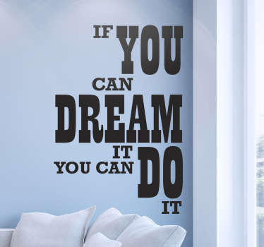Adesivo decorativo com a frase do inspirador Walt Disney ''If you can dream it, you can do it'', traduzindo ''se consegues sonhar, consegues fazer''.